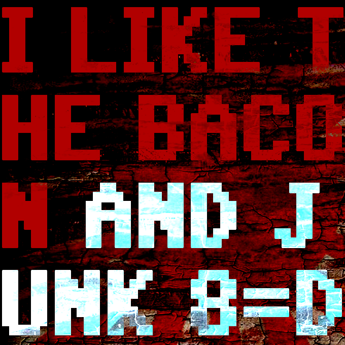 I Like The Bacon And Junk 8=D