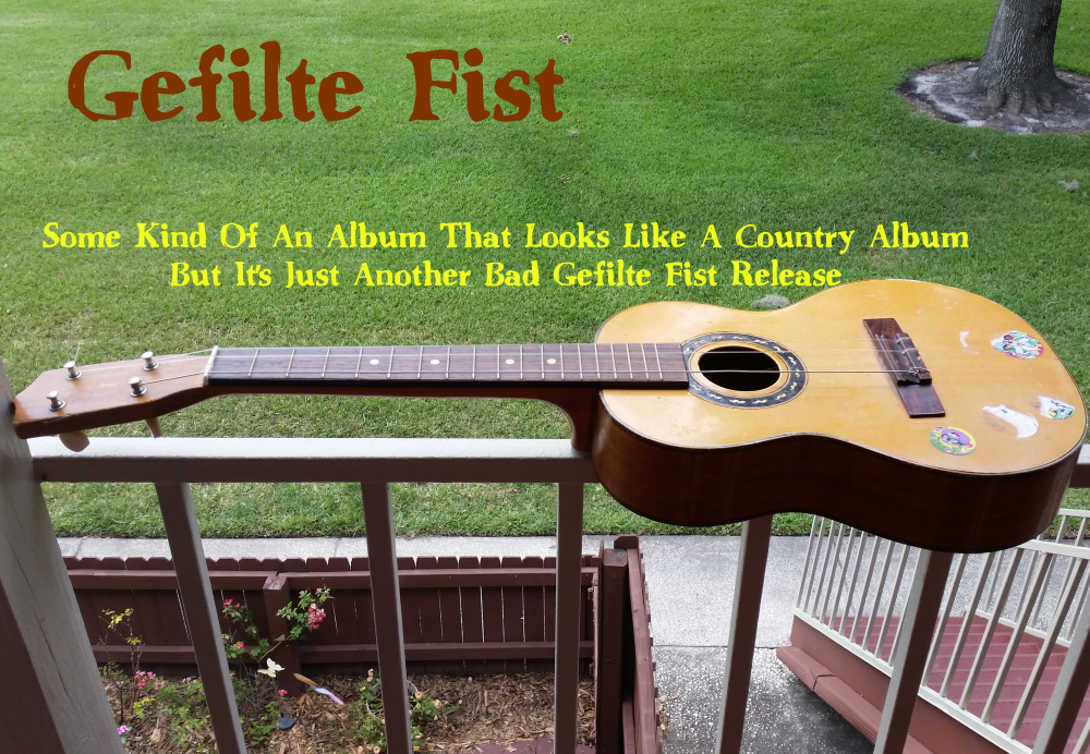 Some Kind Of An Album That Looks Like A Country Album But It's Just Another Bad Gefilte Fist Release